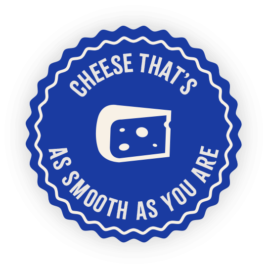 Cheese That's As Smooth As You Are